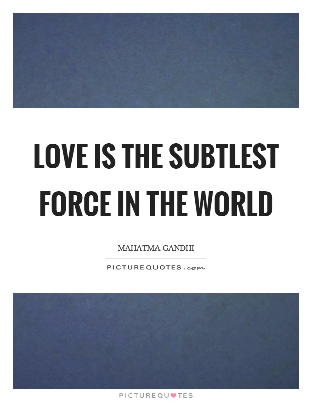 Love is the subtlest force in the world Picture Quote #1