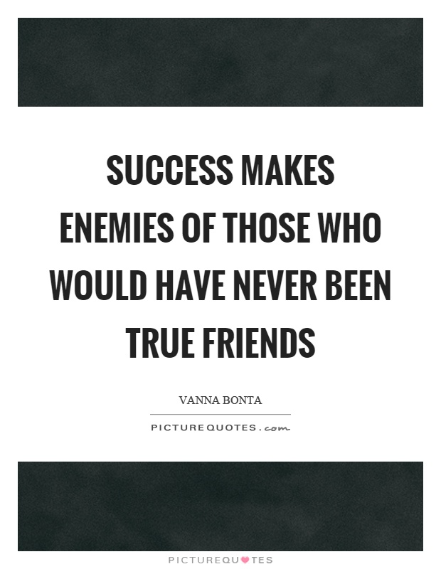 Success makes enemies of those who would have never been true friends Picture Quote #1