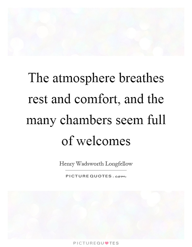 The atmosphere breathes rest and comfort, and the many chambers seem full of welcomes Picture Quote #1