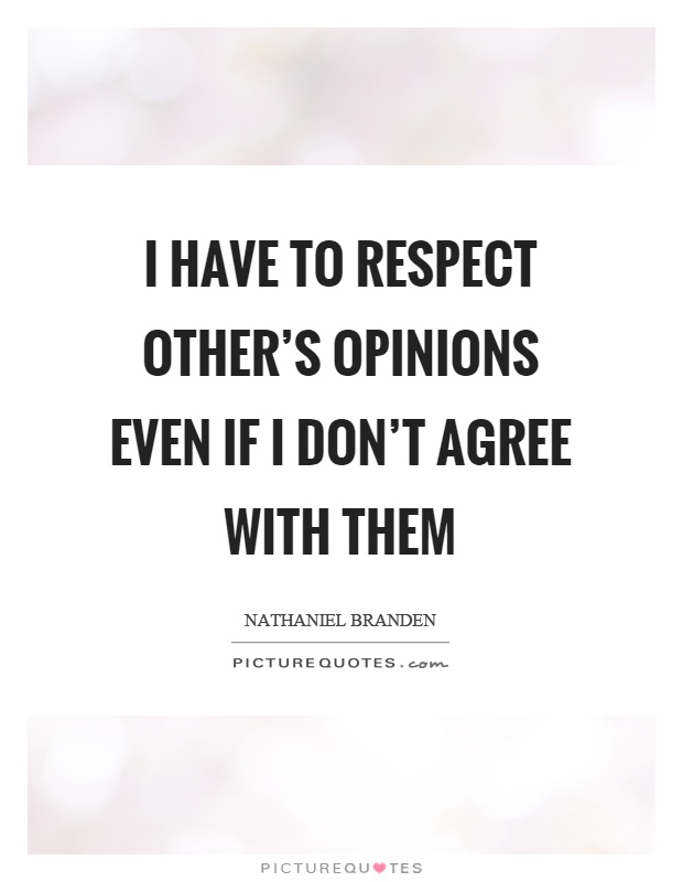 I have to respect other's opinions even if I don't agree with them Picture Quote #1