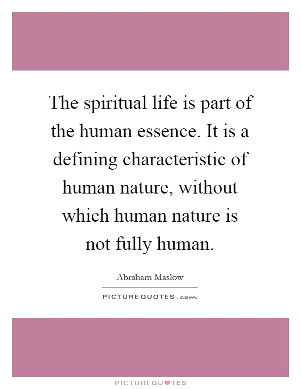 the essence of human nature Specifically as material world beyond human civilization or society from 1660s  one's substance or property the being, essence, or nature of anything.