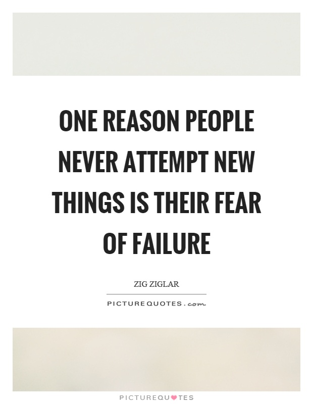 One reason people never attempt new things is their fear of failure Picture Quote #1