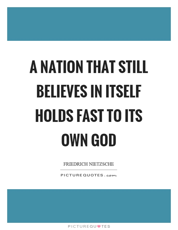 A nation that still believes in itself holds fast to its own god Picture Quote #1