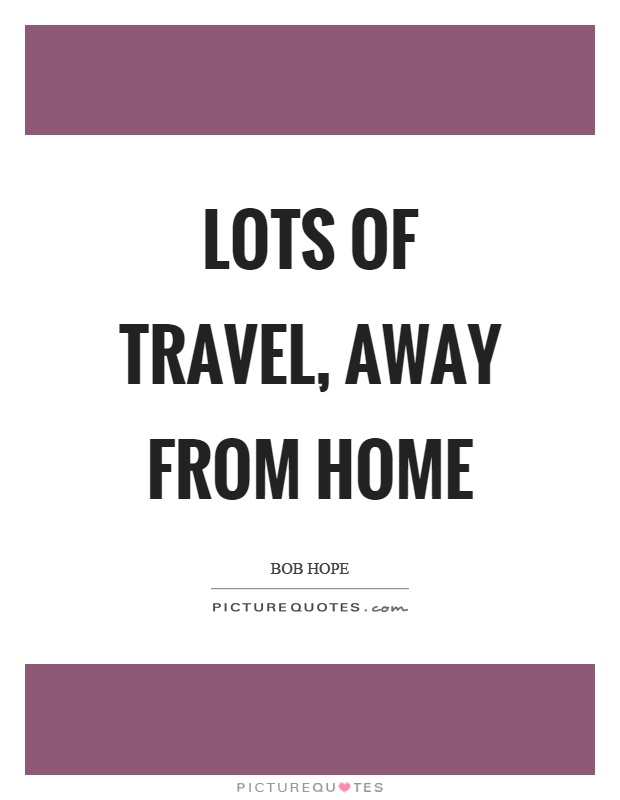 Lots of travel, away from home Picture Quote #1