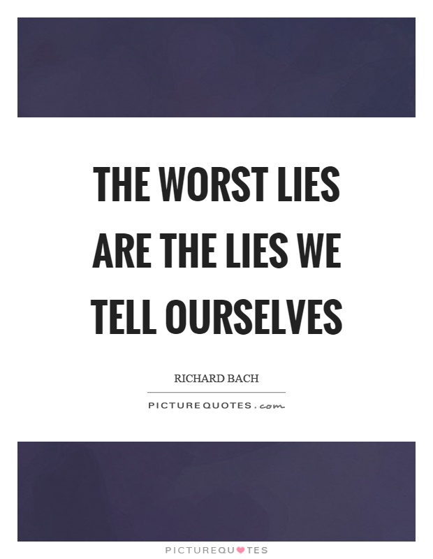 The worst lies are the lies we tell ourselves Picture Quote #1
