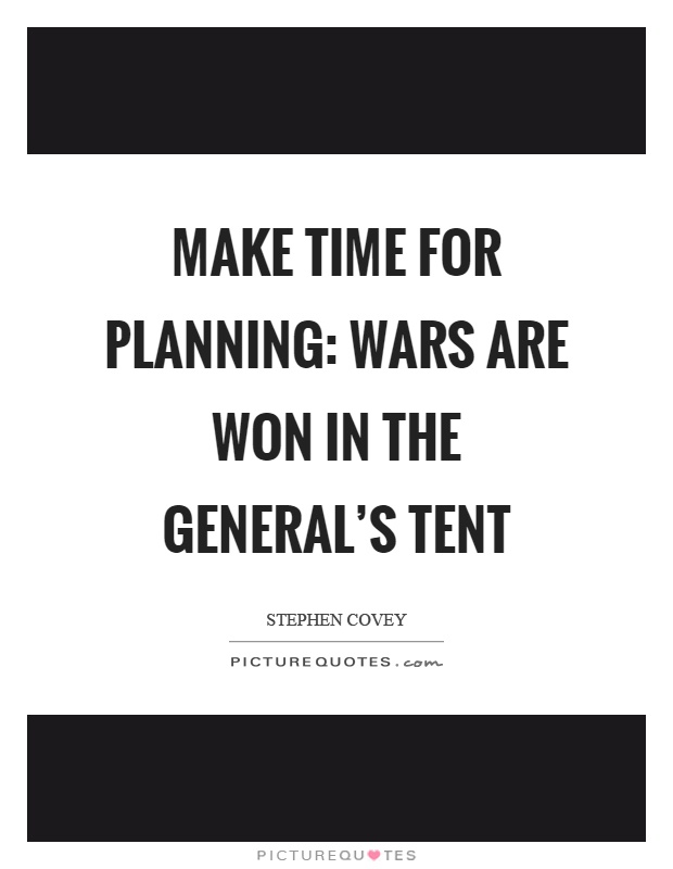 Make time for planning: Wars are won in the general's tent Picture Quote #1