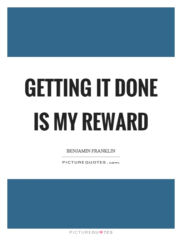 Getting it done is my reward Picture Quote #1