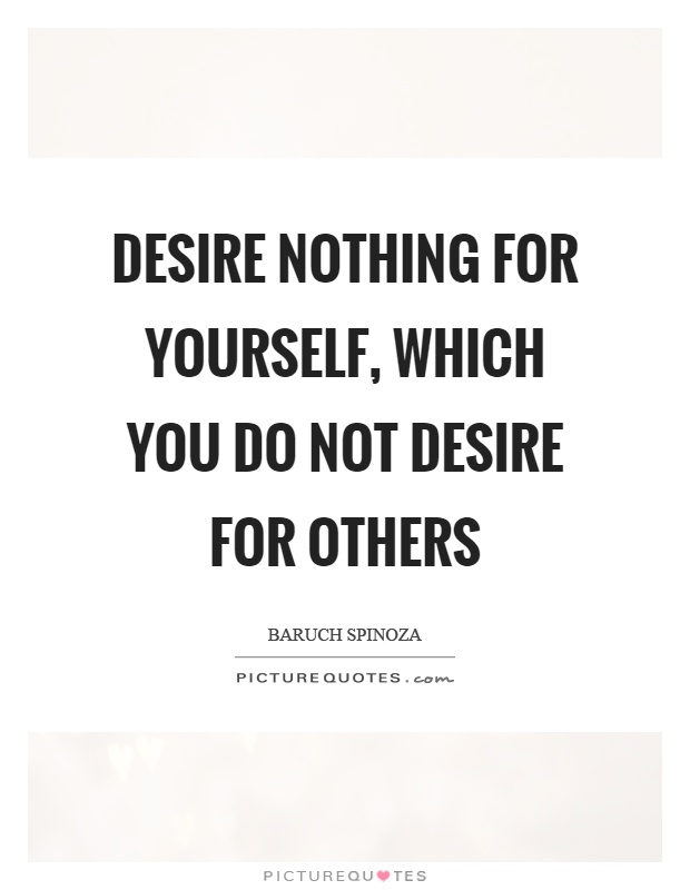 Desire nothing for yourself, which you do not desire for others Picture Quote #1