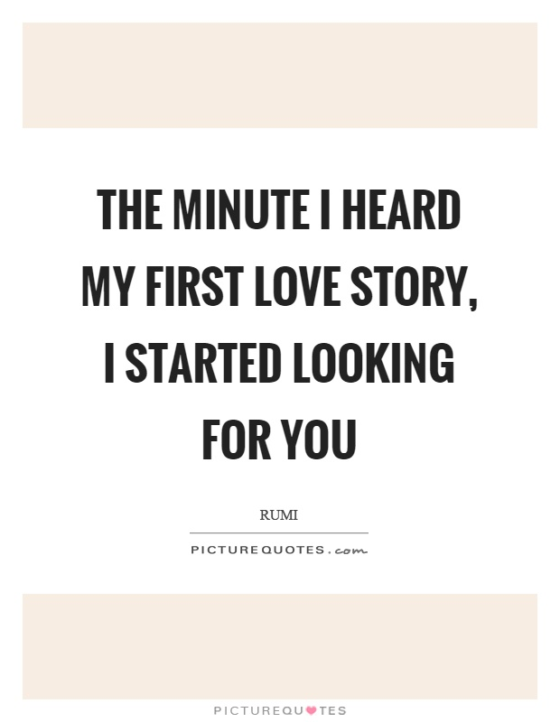 The minute I heard my first love story, I started looking for you Picture Quote #1