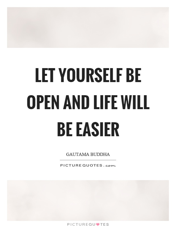 Let yourself be open and life will be easier Picture Quote #1