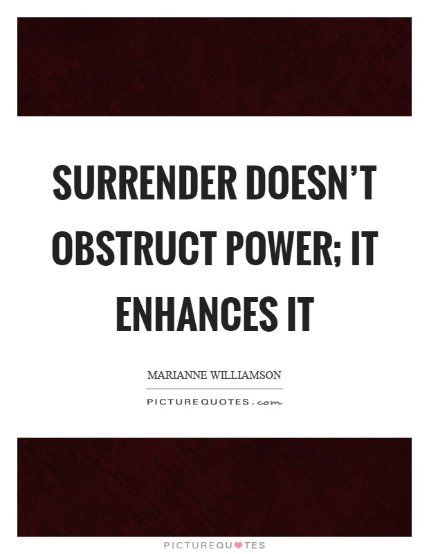 Surrender doesn't obstruct power; it enhances it Picture Quote #1
