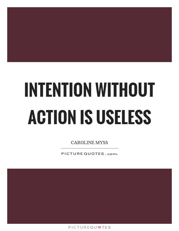 Intention without action is useless Picture Quote #1