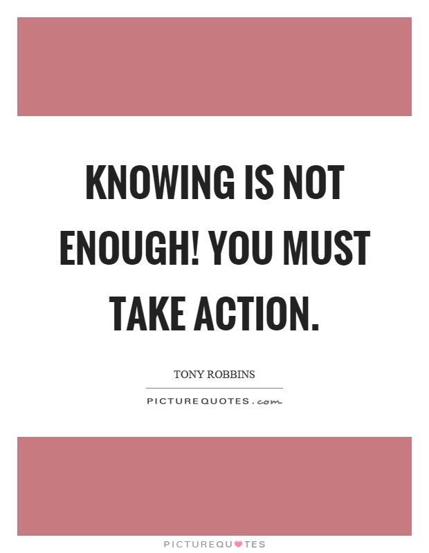 Knowing is not enough! You must take action Picture Quote #1
