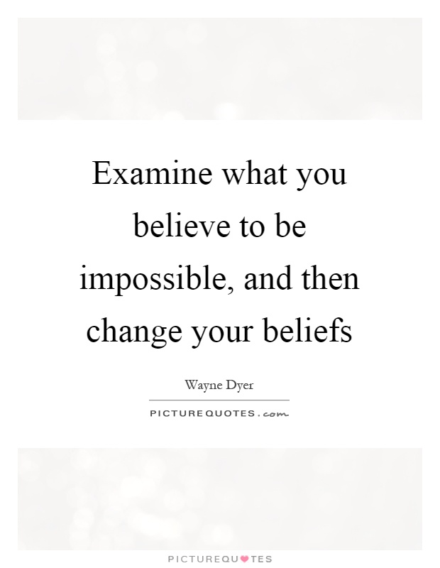 Examine what you believe to be impossible, and then change your beliefs Picture Quote #1