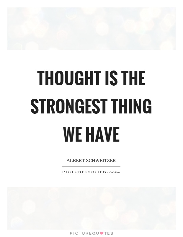 Thought is the strongest thing we have Picture Quote #1