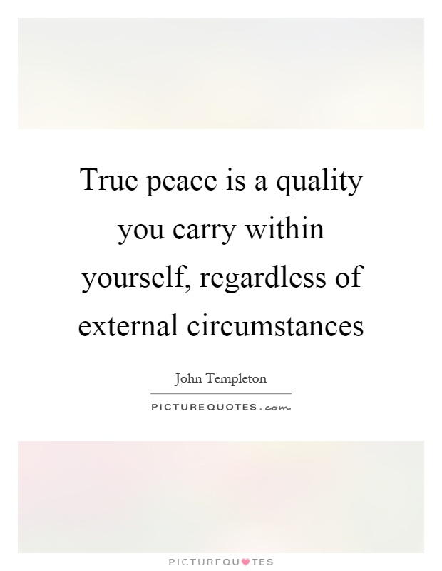 True peace is a quality you carry within yourself, regardless of external circumstances Picture Quote #1