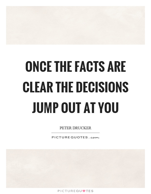 Once the facts are clear the decisions jump out at you Picture Quote #1