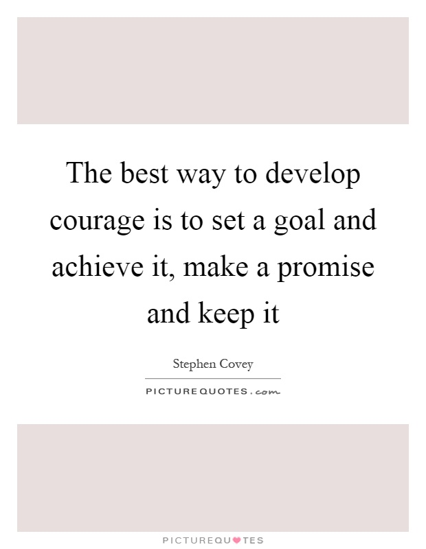 The best way to develop courage is to set a goal and achieve it, make a promise and keep it Picture Quote #1