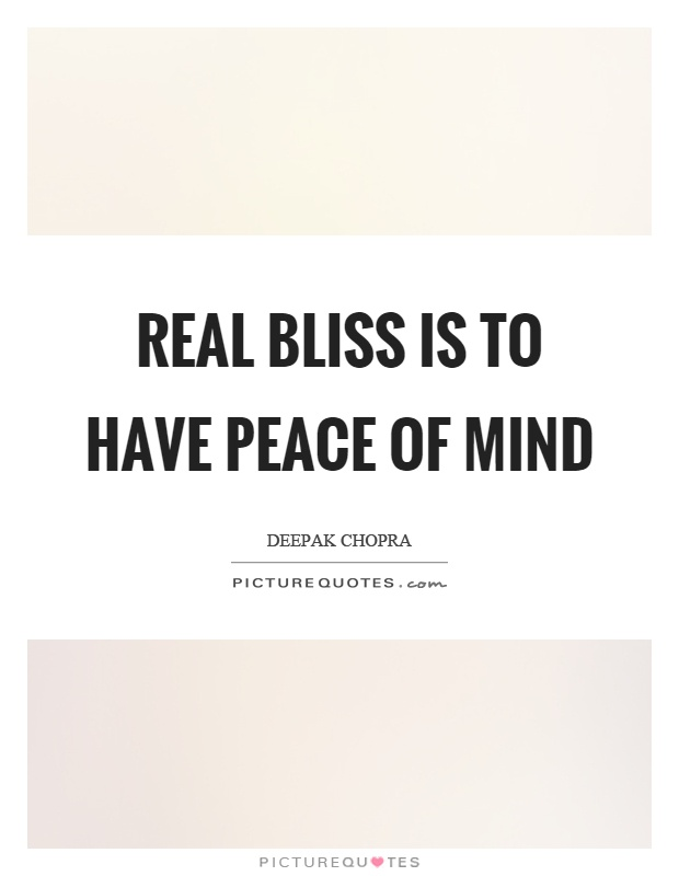 Real bliss is to have peace of mind Picture Quote #1