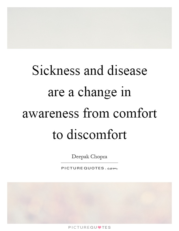 Sickness and disease are a change in awareness from comfort to discomfort Picture Quote #1
