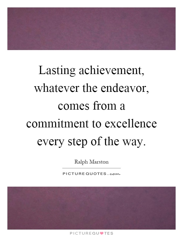 Lasting achievement, whatever the endeavor, comes from a commitment to excellence every step of the way Picture Quote #1