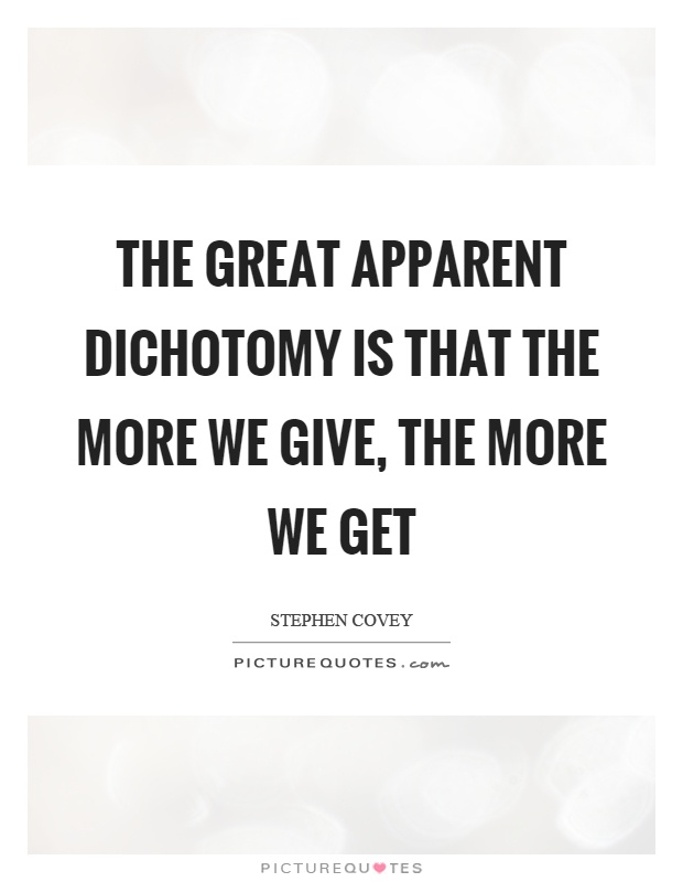 The great apparent dichotomy is that the more we give, the more we get Picture Quote #1