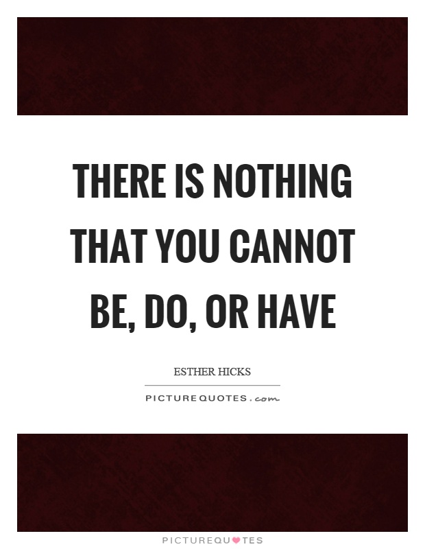 There is nothing that you cannot be, do, or have Picture Quote #1