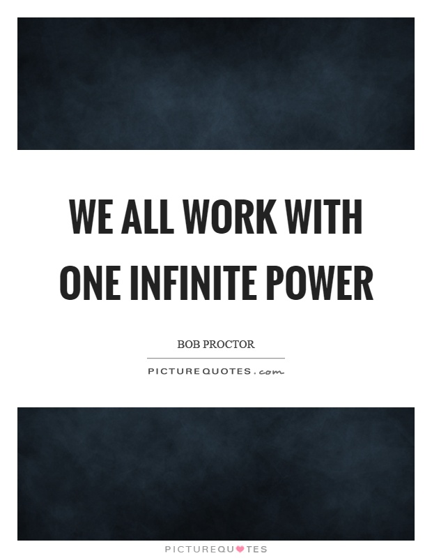 We all work with one infinite power Picture Quote #1