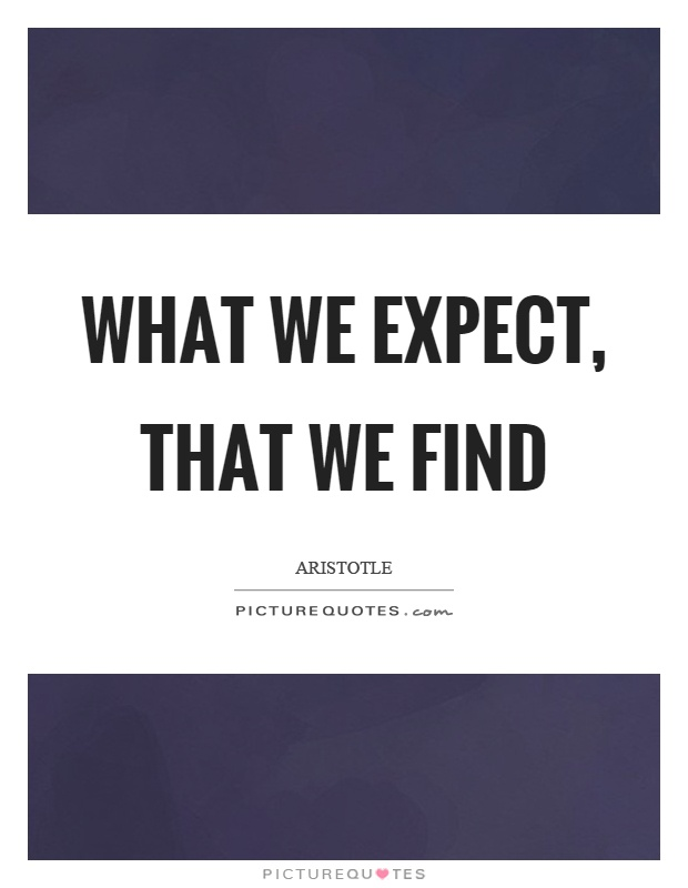 What we expect, that we find Picture Quote #1