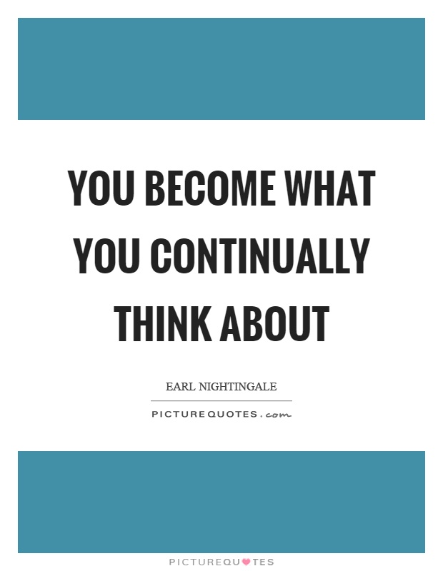 You become what you continually think about Picture Quote #1