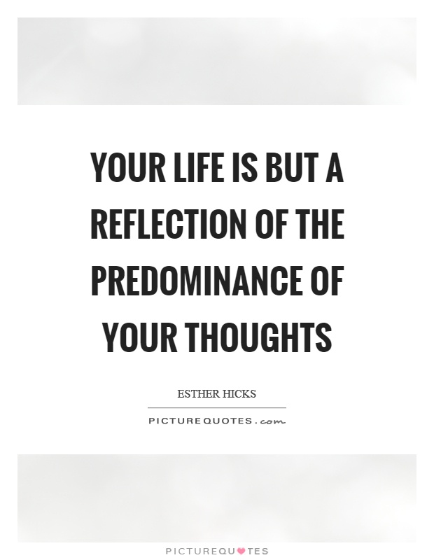 Your life is but a reflection of the predominance of your thoughts Picture Quote #1
