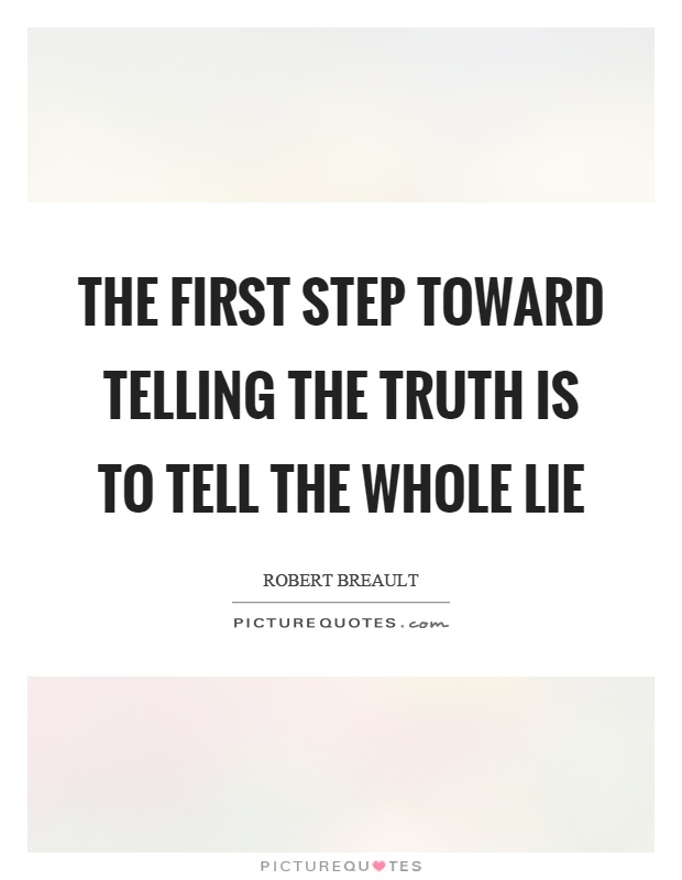The first step toward telling the truth is to tell the whole lie Picture Quote #1