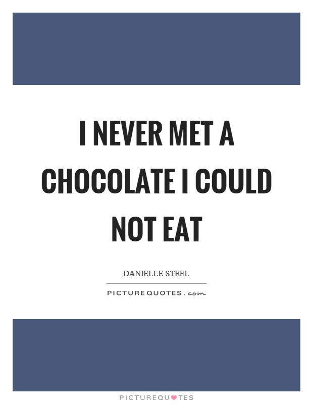 I never met a chocolate I could not eat Picture Quote #1