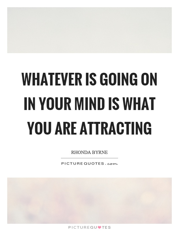 Whatever is going on in your mind is what you are attracting Picture Quote #1