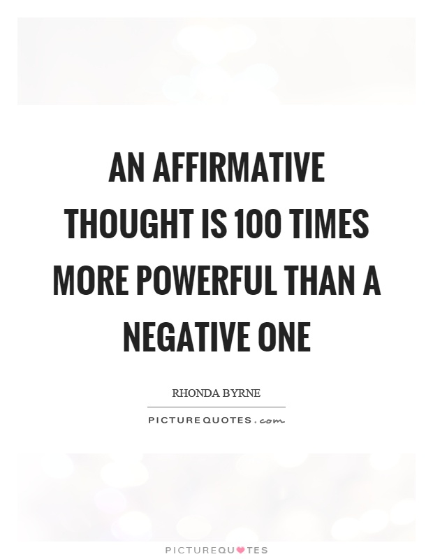 An affirmative thought is 100 times more powerful than a negative one Picture Quote #1