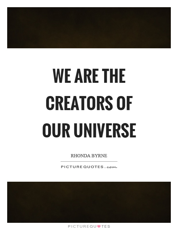 We are the creators of our universe Picture Quote #1