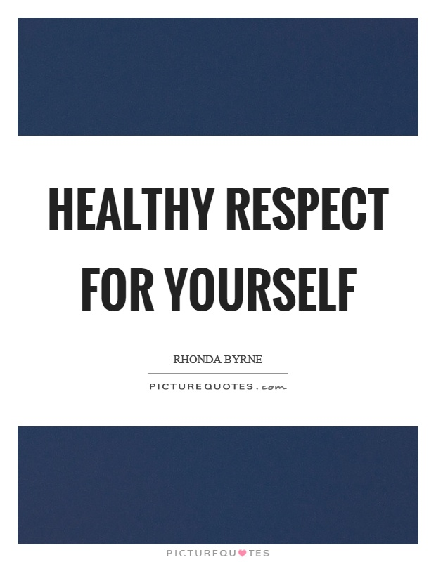 Healthy respect for yourself Picture Quote #1
