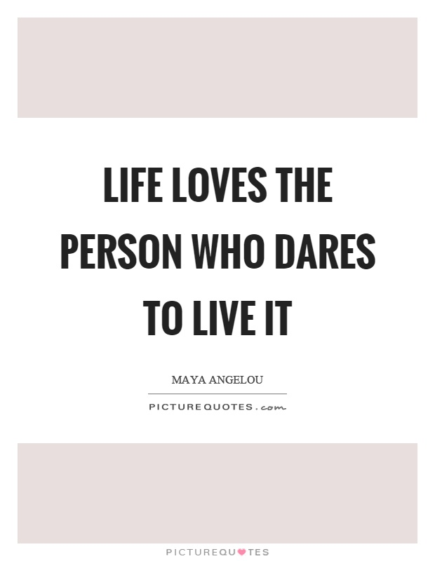 Life loves the person who dares to live it Picture Quote #1