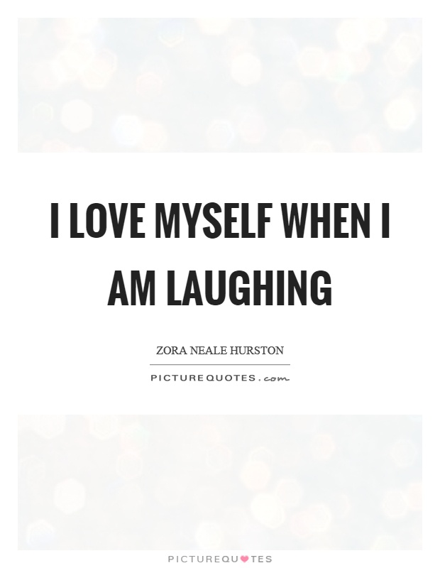 I Love Myself When I Am Laughing Picture Quote #1
