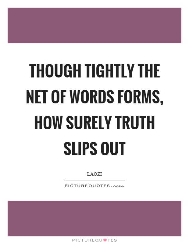 Though tightly the net of words forms, how surely truth slips out Picture Quote #1