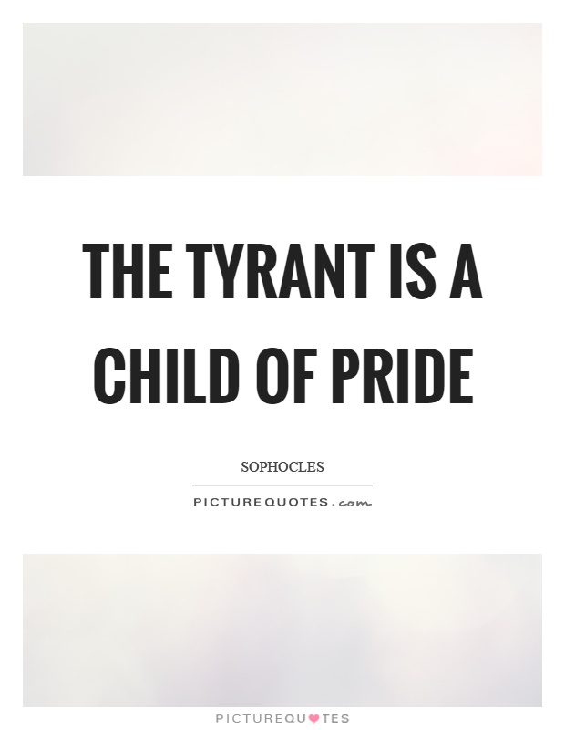 The tyrant is a child of pride Picture Quote #1