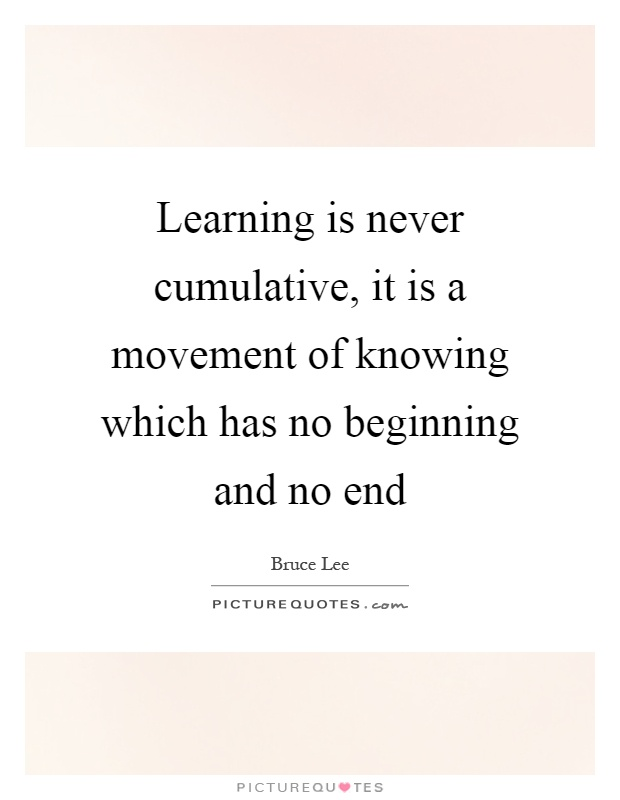Learning is never cumulative, it is a movement of knowing which has no beginning and no end Picture Quote #1
