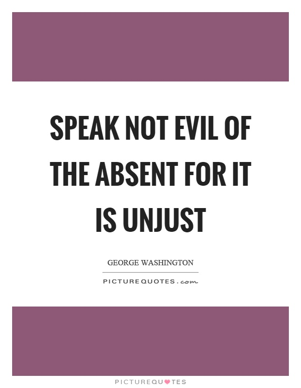 Speak not evil of the absent for it is unjust Picture Quote #1