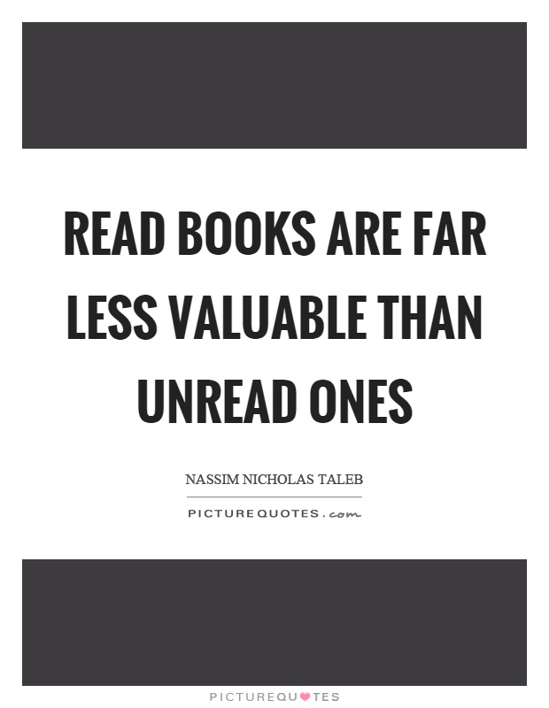 Read books are far less valuable than unread ones Picture Quote #1