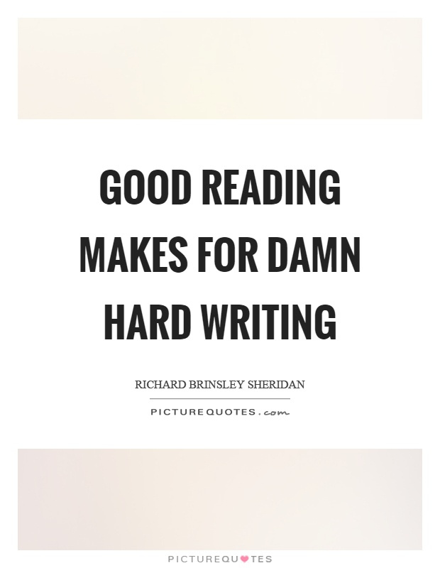 Good reading makes for damn hard writing Picture Quote #1