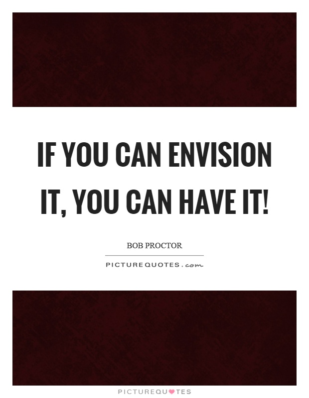 If you can envision it, you can have it! Picture Quote #1