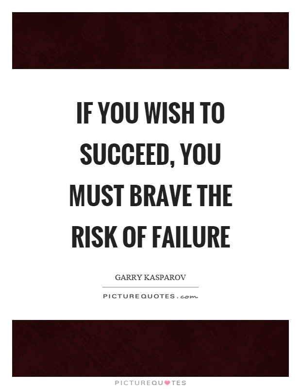 If you wish to succeed, you must brave the risk of failure Picture Quote #1