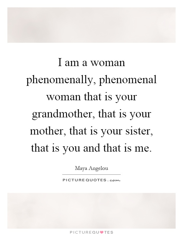 Phenomenal Woman Quotes Amazing I Am A Woman Phenomenally Phenomenal Woman That Is Your