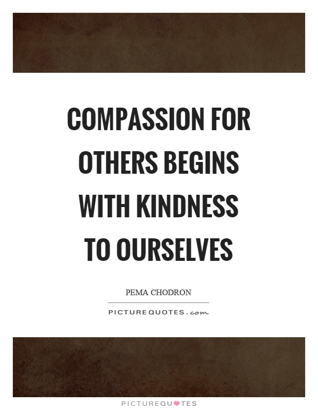 Compassion for others begins with kindness to ourselves Picture Quote #1