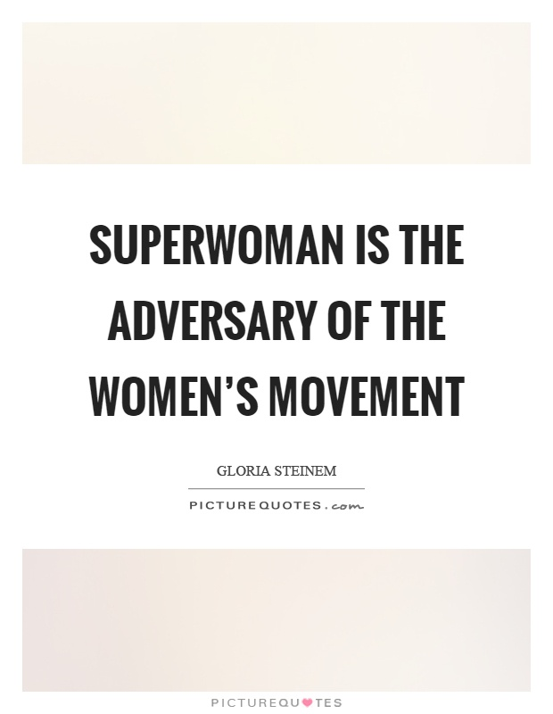 Superwoman is the adversary of the women's movement Picture Quote #1